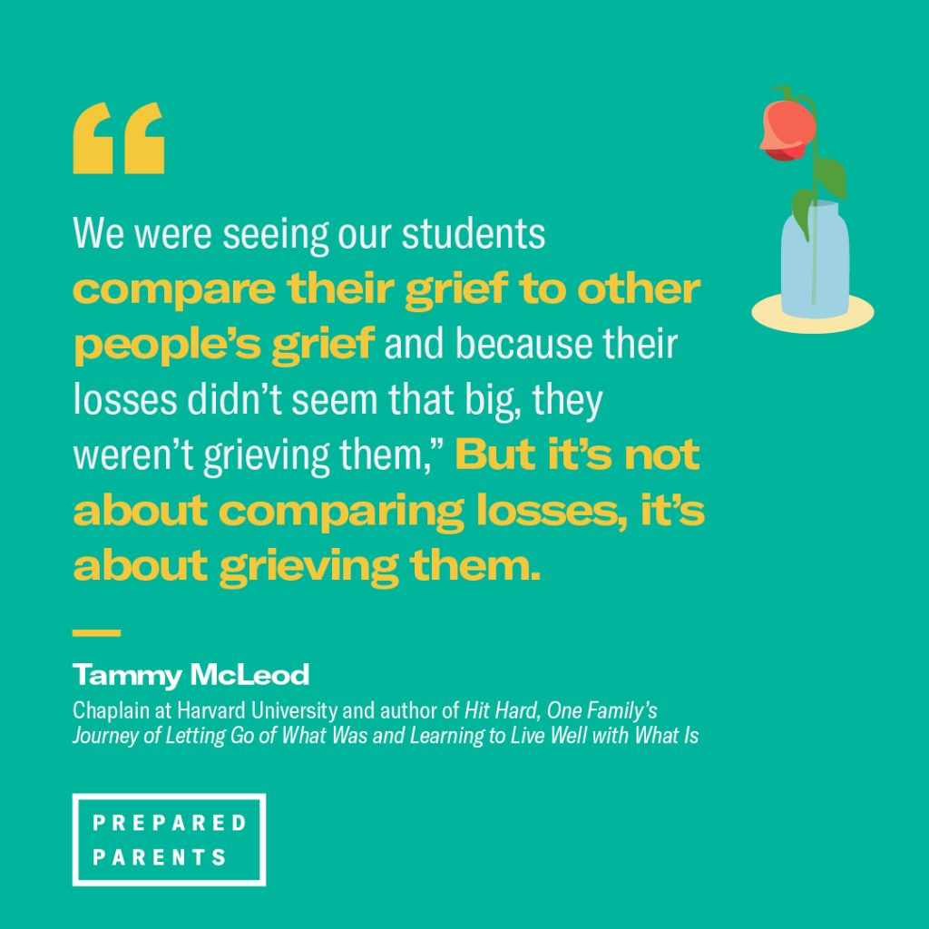 "Quote from Harvard Chaplain Tammy McLeod: ""We were seeing our students compare their grief and because their losses didn't seem that big, they weren't grieving them, but it's not about comparing losses"""