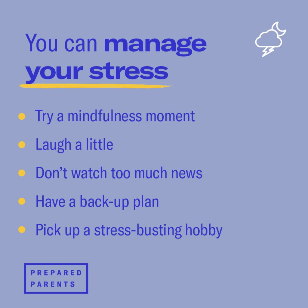 You can manage your stress by doing mindful activities, laughing, not watching too much news, having a back-up plan and picking up a hobby.