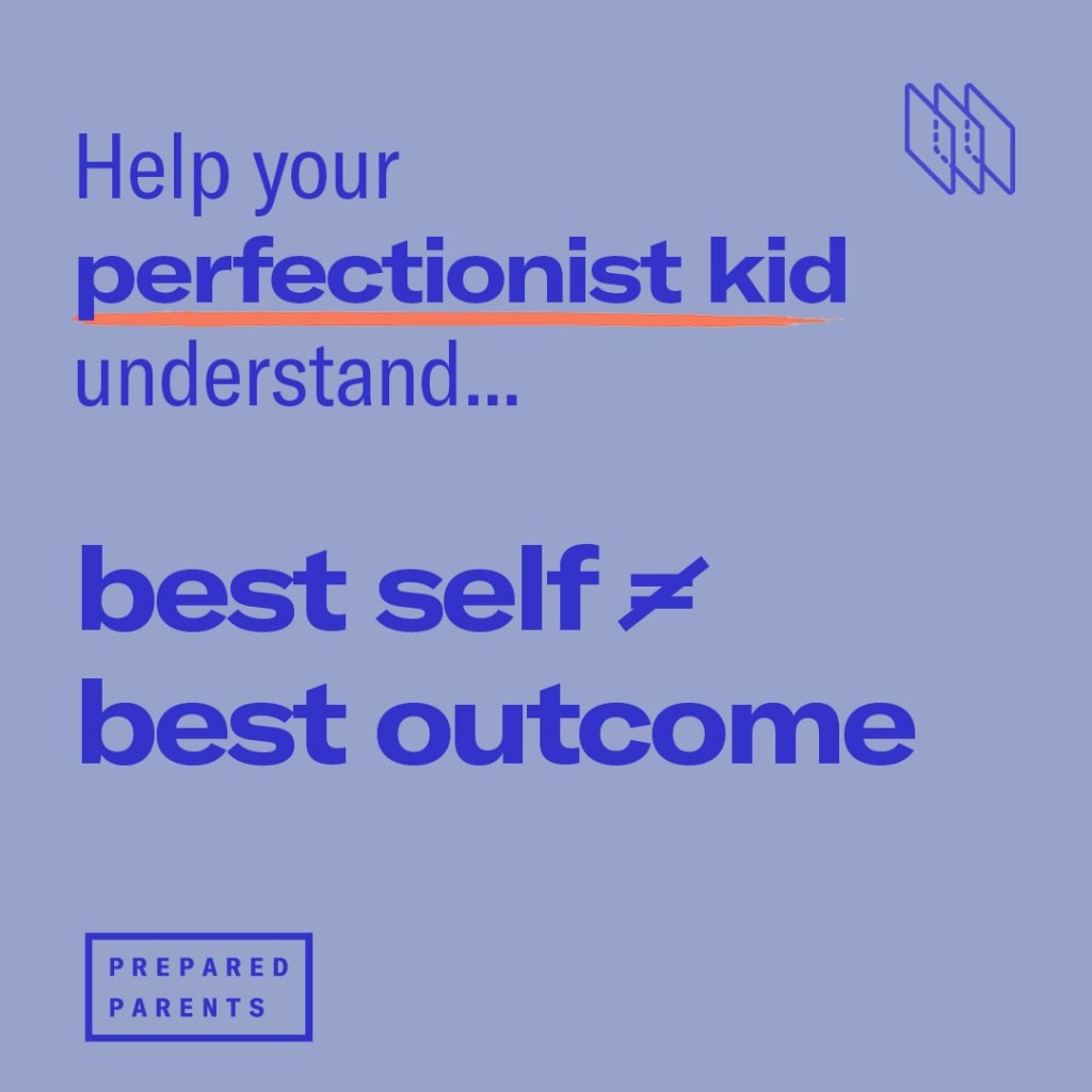 Help your perfectionist kid understand that best self does not equal best outcome.