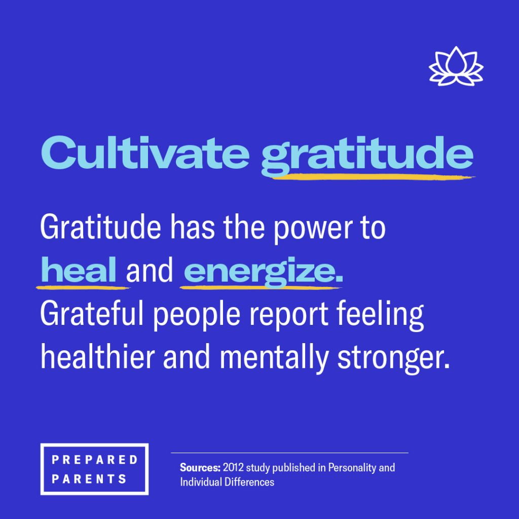 Cultivate gratitude. Gratitude has the power to heal and energize. Grateful people report feeling healthier and mentally strong.