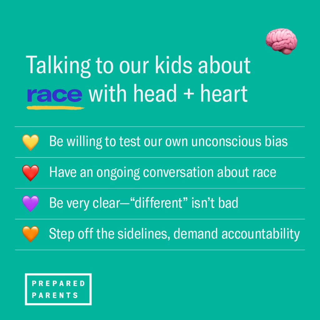"Talk to kids about race with head and heart: test our own unconscious bias, make it an ongoing conversation, be clear that ""different"" isn't bad, and step off the sidelines"