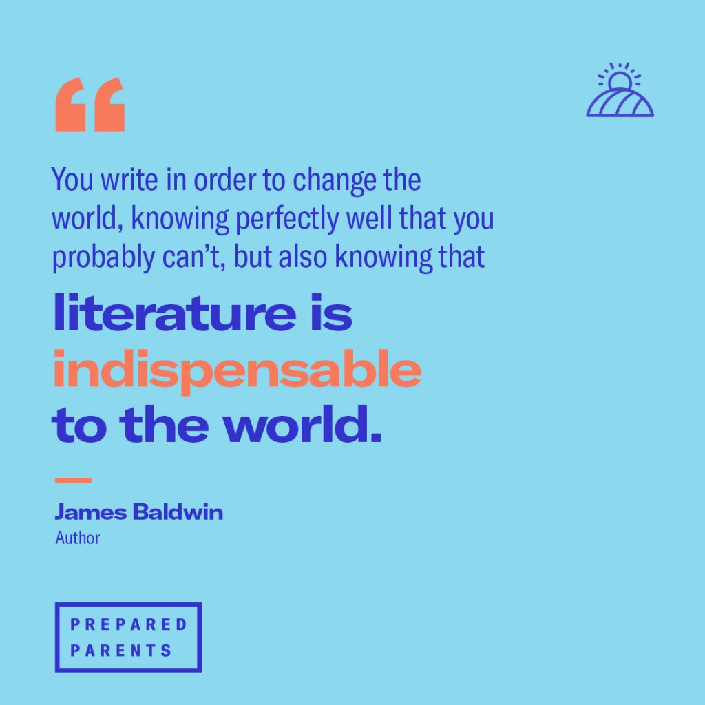 James Baldwin quote: you write in order to change the world, knowing perfectly well that you probably can't, but also knowing that literature is indispensable to the world