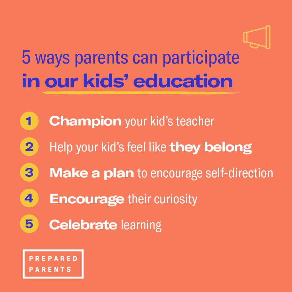5 ways parents can participate in our kids' education: champion your kid's teacher, help your kid feel like they belong, make a plan, encourage, and celebrate