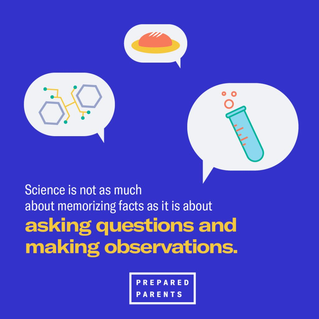 Science is not as much about memorizing facts as it is about asking questions and making observations