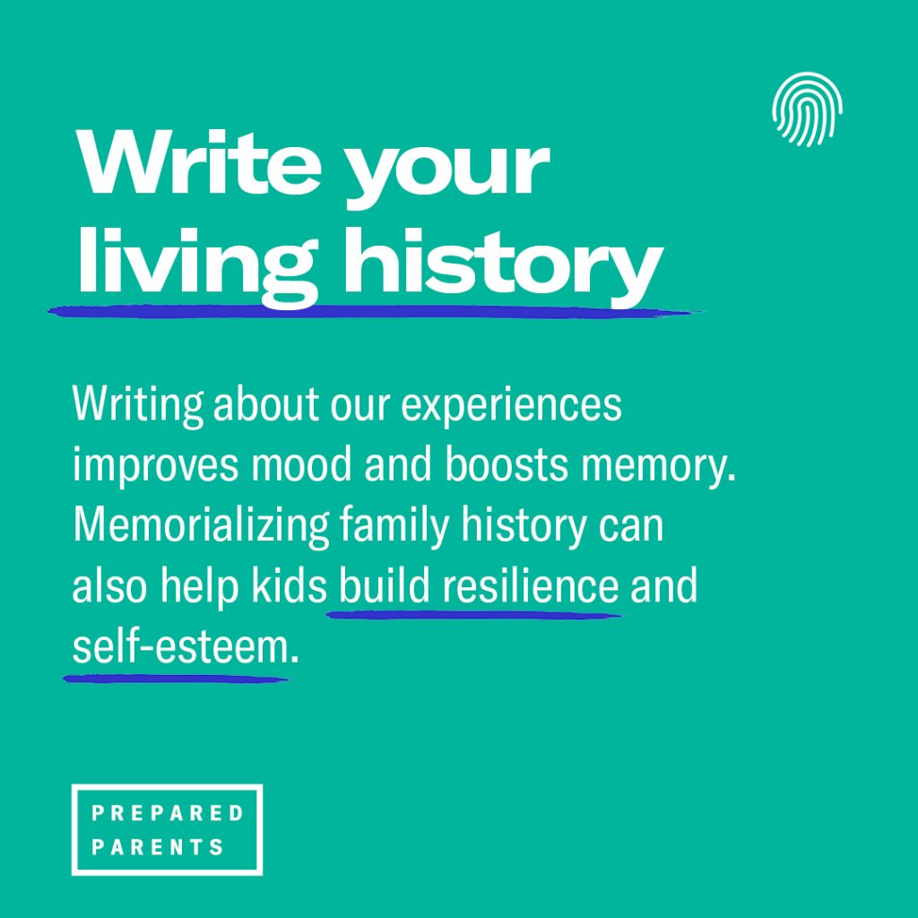 Writing about our experiences (living history) improves mood and boosts memory, and can also help kids build resilience and self-esteem