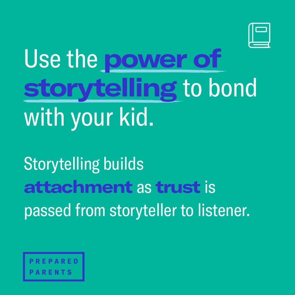 use storytelling to bond with your kid. It builds attachments and trust.