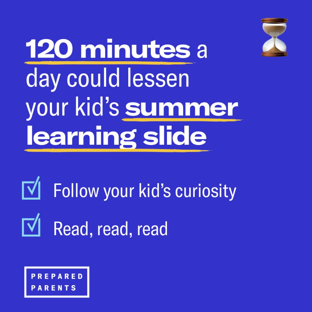 120 minutes a day could lessen your kid's summer learning slide through reading and following your kid's curiosity