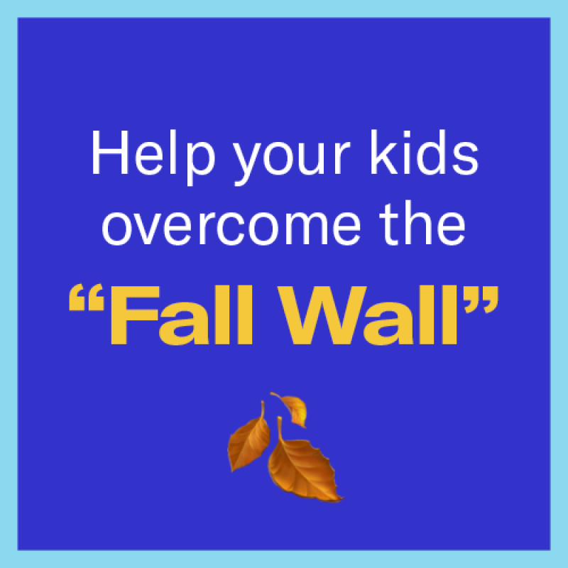 "Help your kids overcome the ""Fall Wall"""