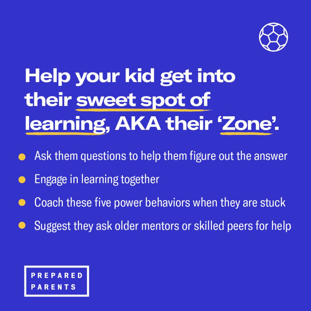 "Help kids get into their ""zone"": ask them questions, engage together, coach, and suggest they ask peers/mentors for help"